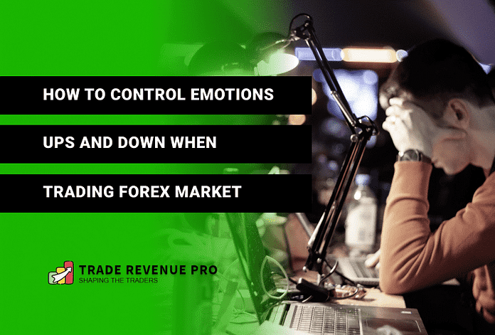 How to Control Emotions In Forex Trading - Trading Psychology