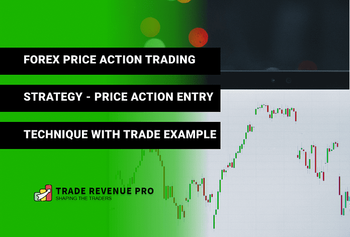 Forex Price Action Trading Strategy - Price Action Entry Technique With Trade Example