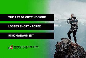 The Art of Cutting Your Losses Short - Forex Risk Management