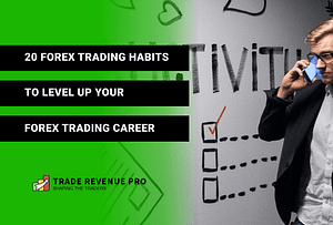 20 Forex Trading Habits to Level up Your Trading Career