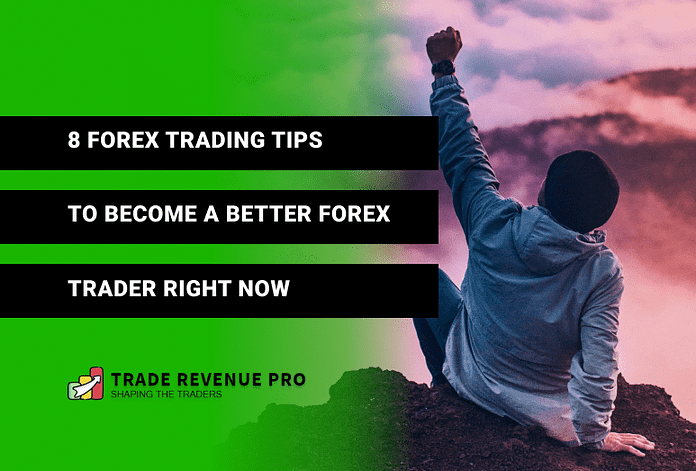 8 Forex Trading Tips to Become a Better Forex Trader Right Now