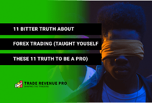 11 Bitter Truth About Forex Trading (Taught Yourself These 14 Trading Tips to be a Profitable Trader)