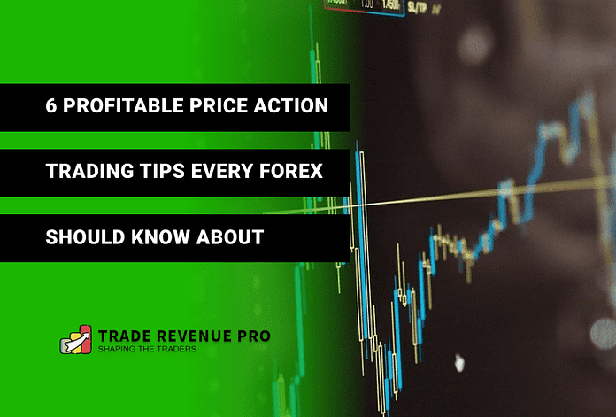 6 Profitable Price Action Trading Tips Every Trader Should Know