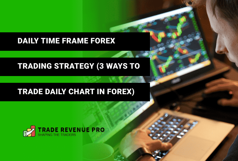 Daily Time Frame Forex Trading Strategy (3 Ways to Trade Daily Chart)