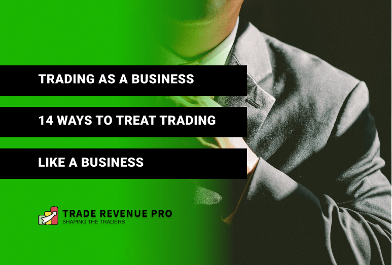 Trading as a Business - 14 Ways to Treat Trading Like a Business