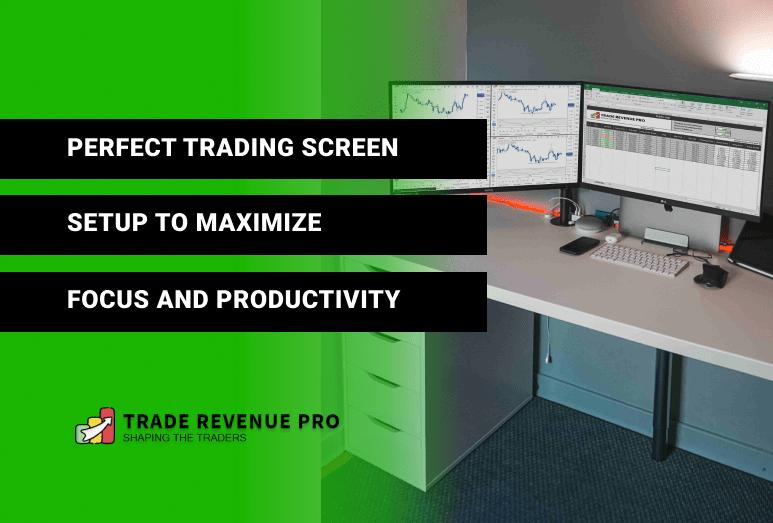 Perfect Trading Screen Setup To Maximize Focus & Productivity